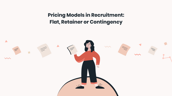 Pricing Models in Recruitment: Flat, Retainer or Contingency