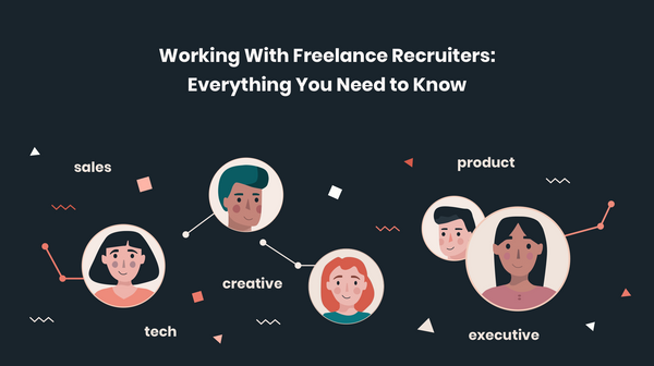 Working With Freelance Recruiters: Everything You Need to Know